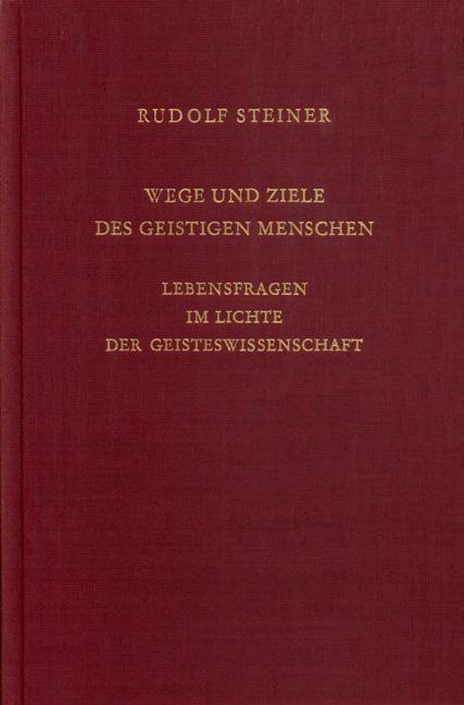 Rudolf Steiner, GA 125 Wege und Ziele des geistigen Menschen.  Lebensfragen im Lichte der Geisteswissenschaft