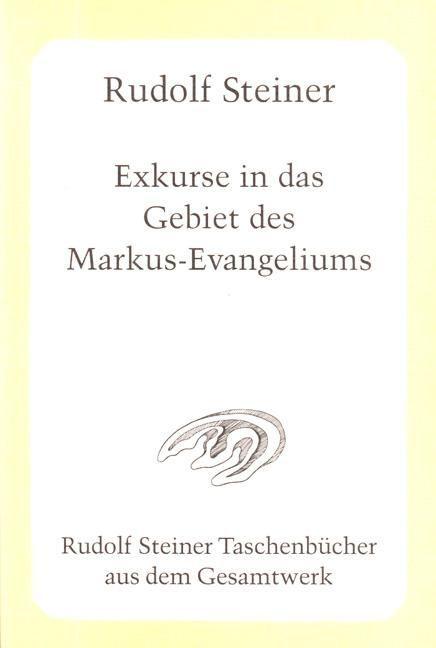 Rudolf Steiner, GA 124 Exkurse in das Gebiet des Markus-Evangeliums