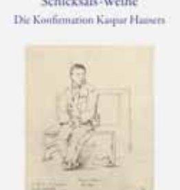 Peter Selg, Schicksals-Weihe. Die Konfirmation Kaspar Hausers