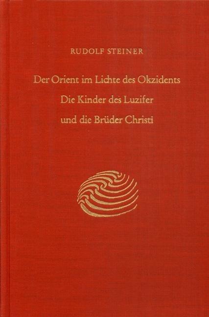 Rudolf Steiner, GA 113 Der Orient im Lichte des Okzidents. Die Kinder des Luzifer und die Brüder Christi