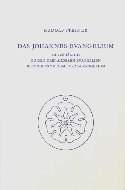 Rudolf Steiner, GA 112 Das Johannes-Evangelium im Verhältnis zu den drei anderen Evangelien, besonders zu dem Lukas-Evangelium