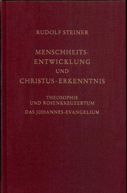 Rudolf Steiner, GA 100 Menschheitsentwicklung und Christus-Erkenntnis. Theosophie und Rosenkreuzertum - Das Johannes-Evangelium