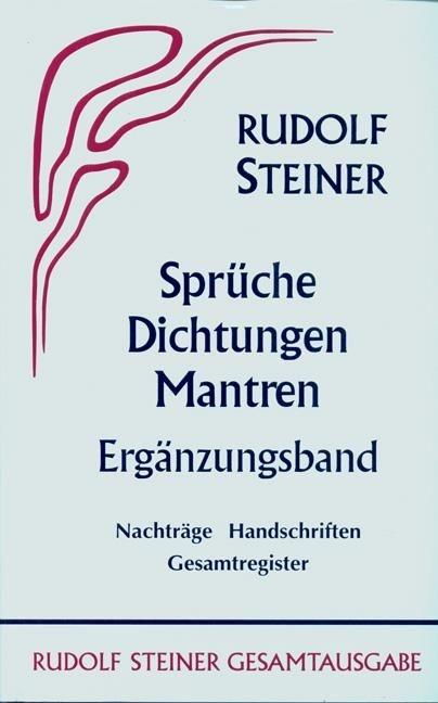 Rudolf Steiner, GA 40a Sprüche, Dichtungen, Mantren. Ergänzungsband: Nachträge, Handschriften, Gesamtregister