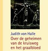Judith von Halle, Over de geheimen van de kruisweg en het graalbloed