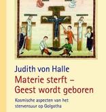Judith von Halle, Materie sterft - Geest wordt geboren
