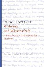 """Rudolf Steiner GA 3 Wahrheit und Wissenschaft. Vorspiel einer """"Philosophie der Freiheit""""."""