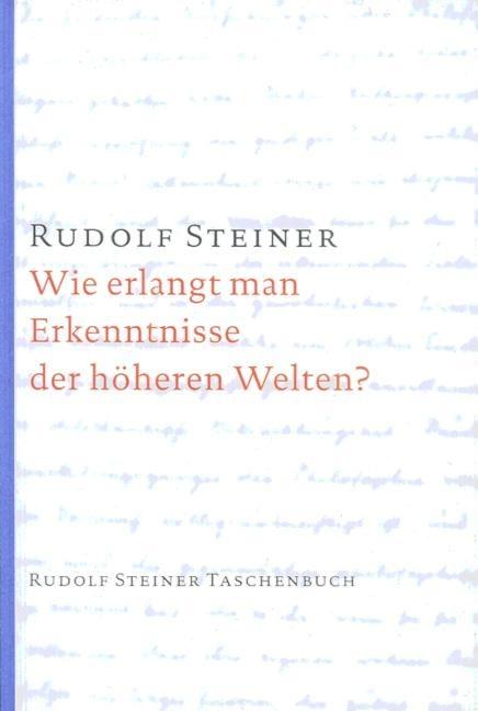 Rudolf Steiner, GA 10 Wie erlangt man Erkenntnisse der höheren Welten?