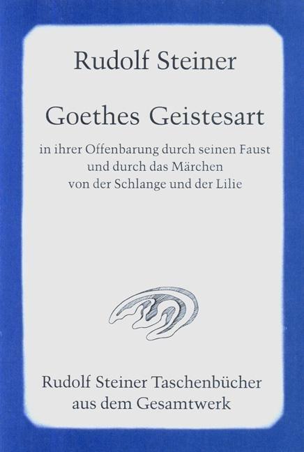 """Rudolf Steiner, GA 22 Goethes Geistesart in ihrer Offenbarung durch seinen """"Faust"""" und durch das M:archen von der Schlange und der Lilie"""