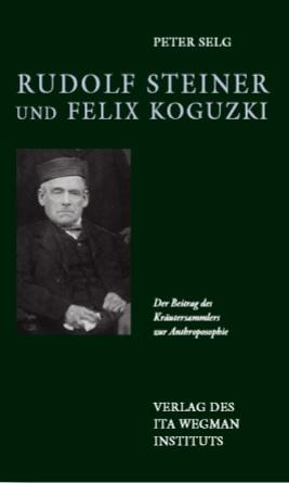 Peter Selg, Rudolf Steiner und Felix Koguzki