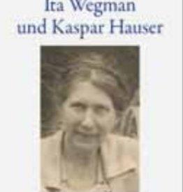 Peter Selg, Ita Wegman und Kaspar Hauser