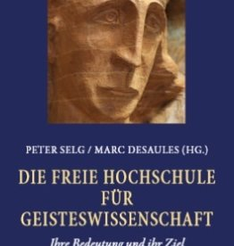 Peter Selg, Marc Desaules, Die Freie Hochschule für Geisteswisschenschaft. Ihre Bedeutung und ihr Ziel