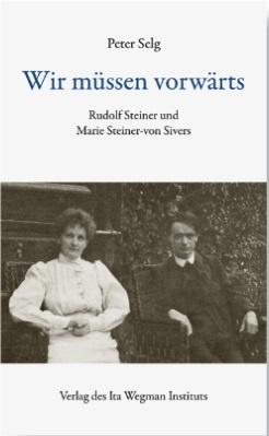 Peter Selg, Wir müssen vorwärts. Rudolf Steiner und Marie Steiner - von Sivers