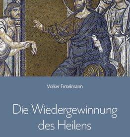Volker Fintelmann, Die Wiedergewinnung des Heilens