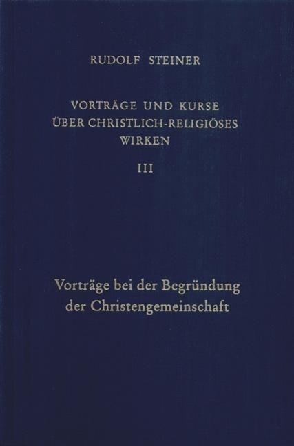 Rudolf Steiner, GA 344 Vorträge und Kurze über christlich-religiöses Wirken III: Vorträge bei der Begründung der Christengemeinschaft