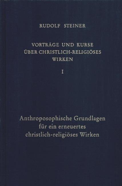 Rudolf Steiner, GA 342  Vorträge und Kurze über christlich-religiöses Wirken I: Anthroposophische Grundlagen für ein erneuertes christlich-religiöses Wirken