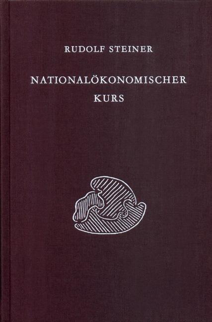 Rudolf Steiner, GA 340 Nationalökonomischer Kurs. Aufgaben einer neuen Wirtschaftswissenschaft, Band I