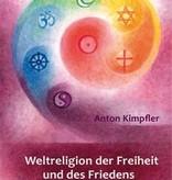 Anton Kimpfler, Weltreligion der Freiheit und des Friedens. Liebe leben