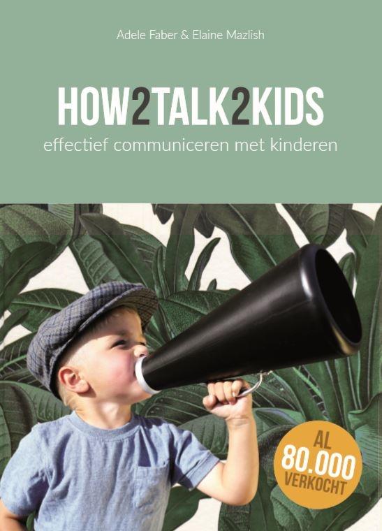 Adele Faber, How2talk2kids. Effectief communiceren met kinderen