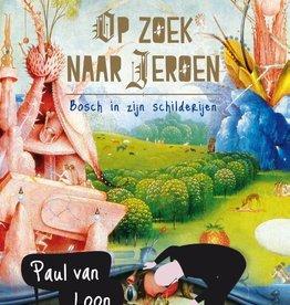 Paul van Loon, Op zoek naar Jeroen, Bosch in zijn schilderijen