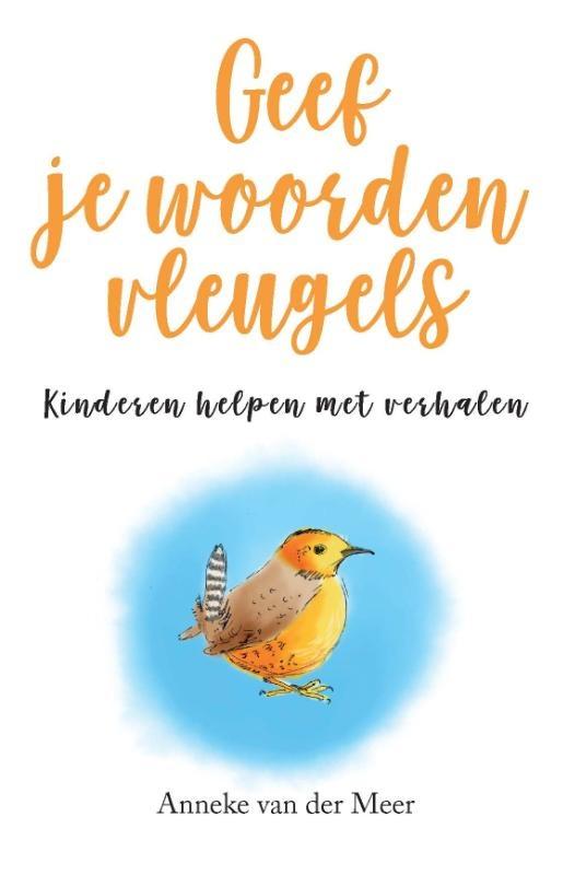 Anneke van der Meer, Geef je woorden vleugels. Kinderen helpen met verhalen