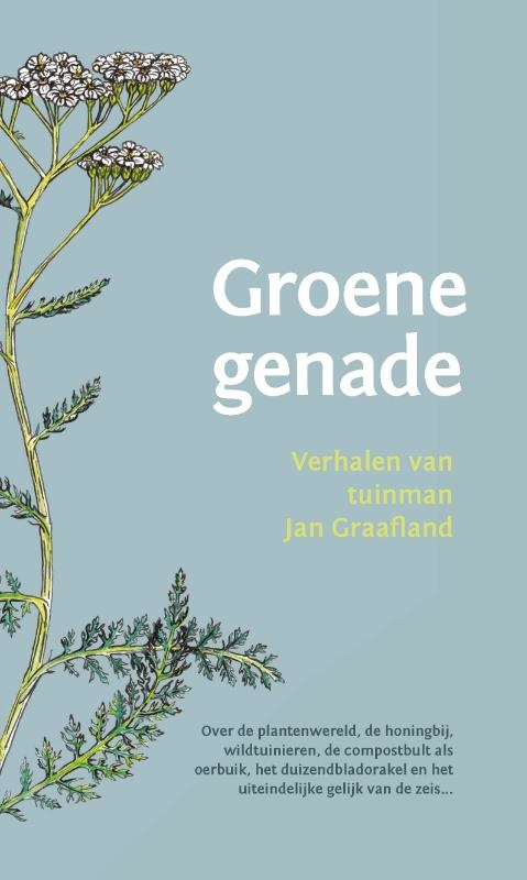 Jan Graafland, Groene genade. Verhalen van tuinman Jan Graafland