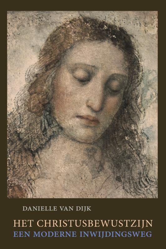 Danielle van Dijk, Het Christusbewustzijn . Een moderne inwijdingsweg