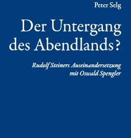"""Peter Selg, """"Der Untergang des Abendlandes"""".  Rudolf Steiners Auseinandersetzung mit Oswald Spengler"""
