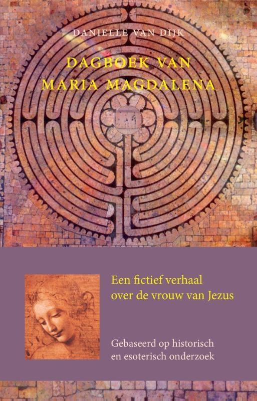 Danielle van Dijk, Dagboek van Maria Magdalena. Een fictief verhaal over de vrouw van Jezus
