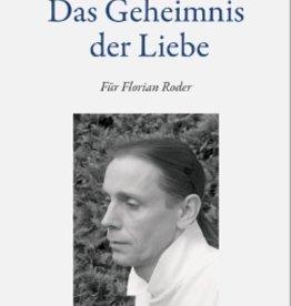 Peter Selg, Das Geheimnis der Liebe. Für Florian Roder