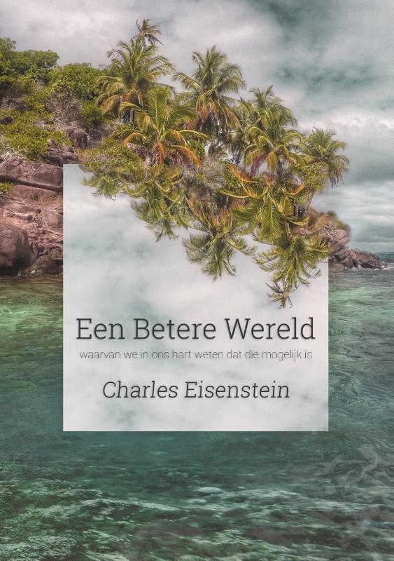 Charles Eisenstein, Een betere wereld