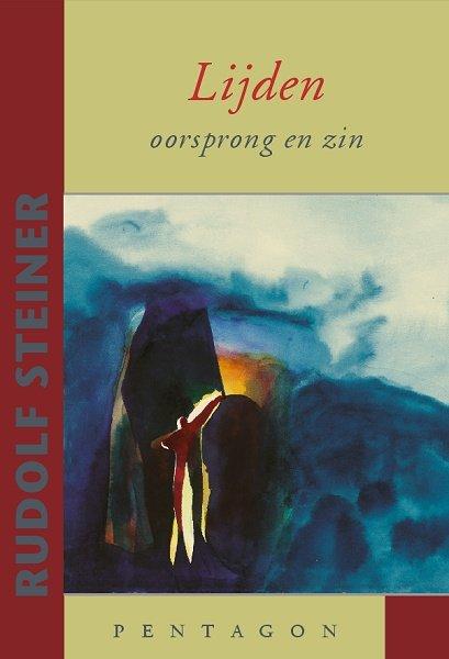 Rudolf Steiner, Lijden, oorsprong en zin