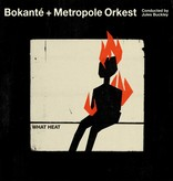 Bokanté & Metropole Orkes conducted by Jules Buckley - What Heat
