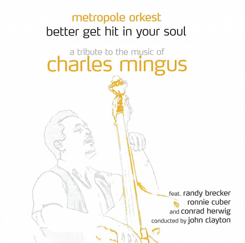 Metropole Orkest - Better Get Hit In Your Soul: A Tribute To The Music Of Charles Mingus (CD)