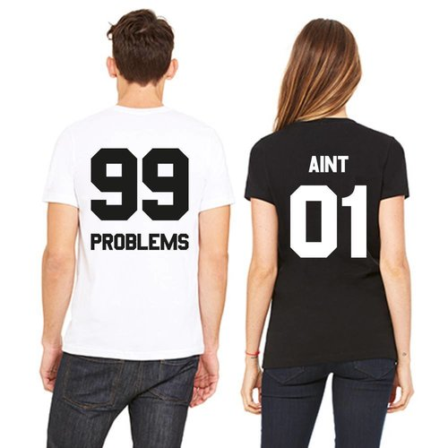 99 PROBLEMS AIN'T 01 T-SHIRTS